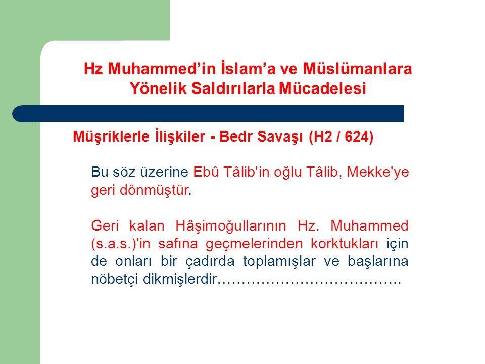 Hz Muhammed'in İslam'a ve Müslümanlara Yönelik Saldırılarla Mücadelesi Müşriklerle İlişkiler - Bedr Savaşı (H2 / 624) Bu söz üzerine Ebû Tâlib'in oğlu