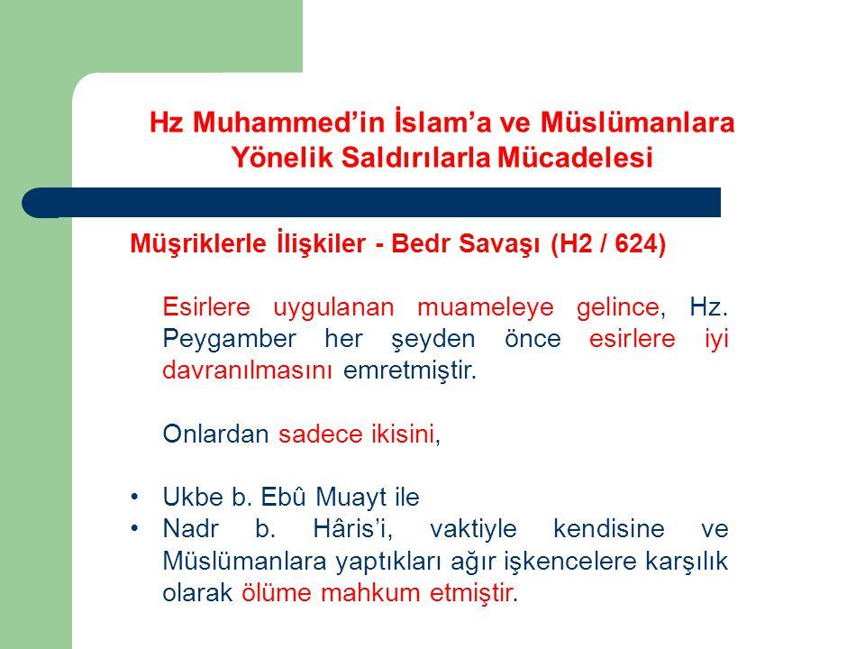 Hz Muhammed'in İslam'a ve Müslümanlara Yönelik Saldırılarla Mücadelesi Müşriklerle İlişkiler - Bedr Savaşı (H2 / 624) Esirlere uygulanan muameleye gel