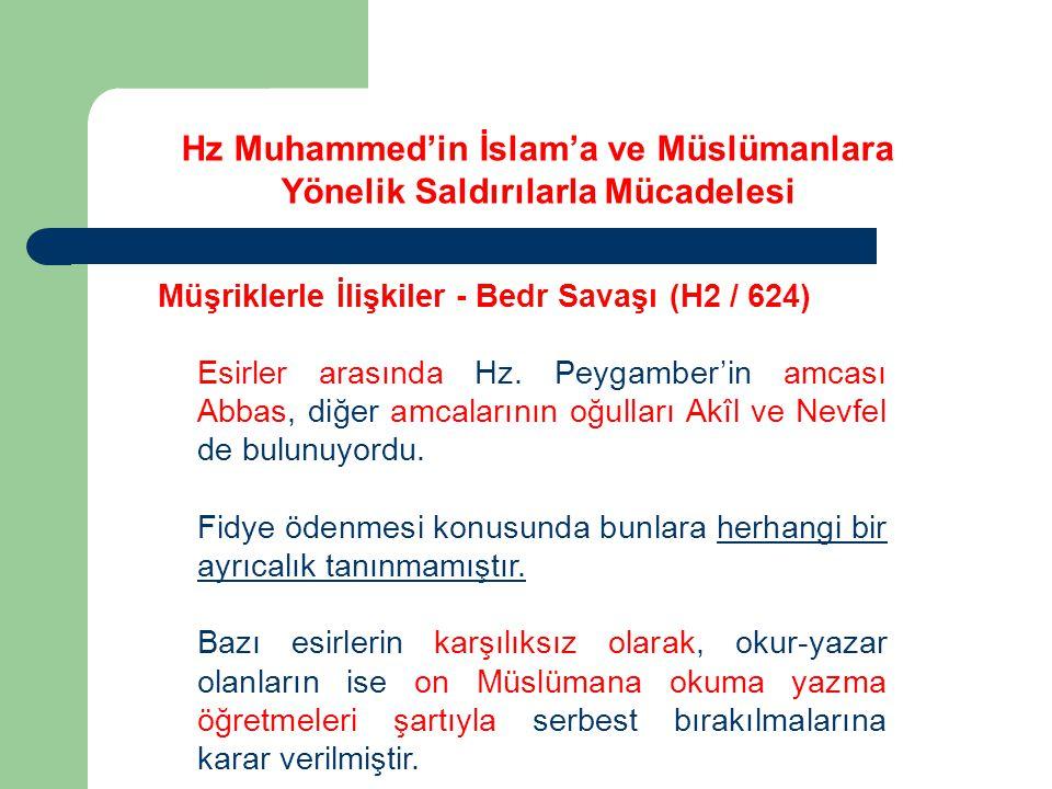 Hz Muhammed'in İslam'a ve Müslümanlara Yönelik Saldırılarla Mücadelesi Müşriklerle İlişkiler - Bedr Savaşı (H2 / 624) Esirler arasında Hz. Peygamber'i