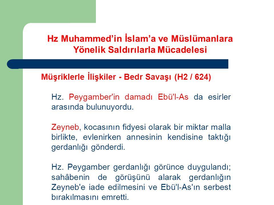Hz Muhammed'in İslam'a ve Müslümanlara Yönelik Saldırılarla Mücadelesi Müşriklerle İlişkiler - Bedr Savaşı (H2 / 624) Hz. Peygamber'in damadı Ebü'l-As