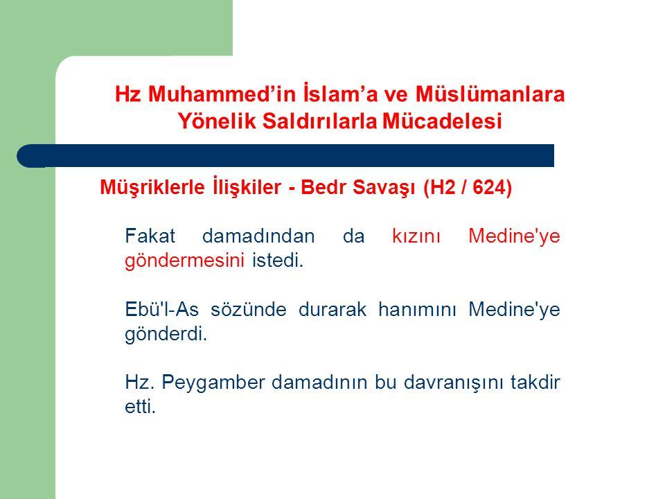 Hz Muhammed'in İslam'a ve Müslümanlara Yönelik Saldırılarla Mücadelesi Müşriklerle İlişkiler - Bedr Savaşı (H2 / 624) Fakat damadından da kızını Medin