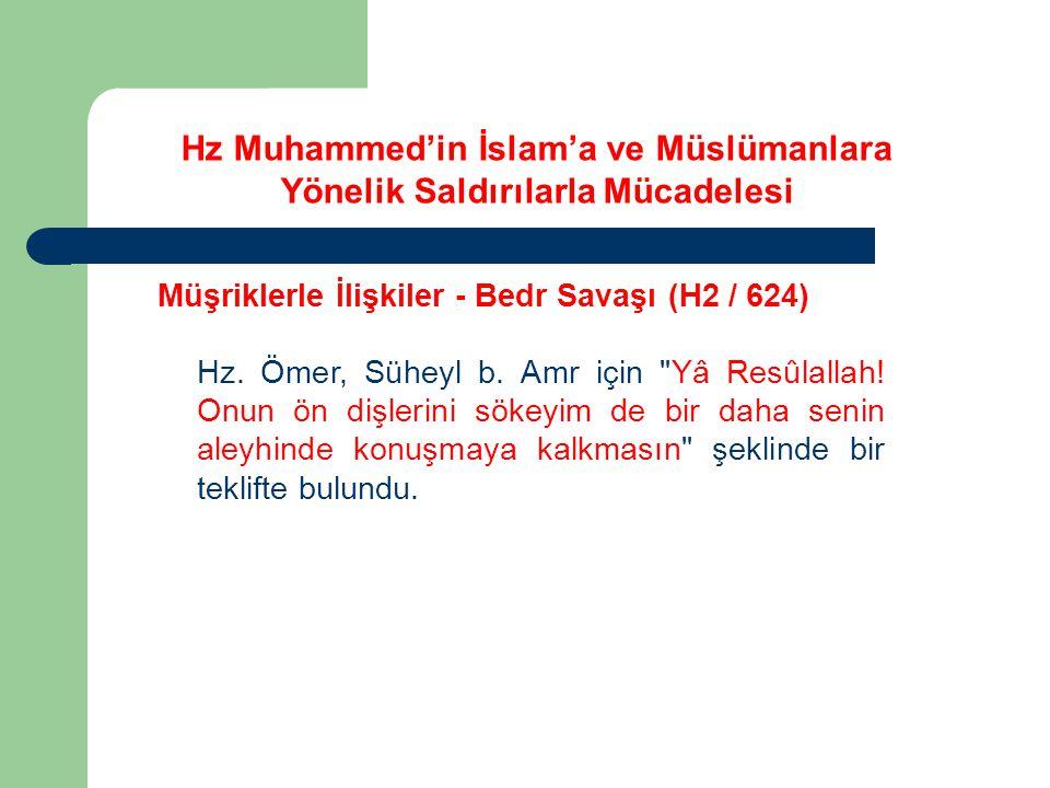 Hz Muhammed'in İslam'a ve Müslümanlara Yönelik Saldırılarla Mücadelesi Müşriklerle İlişkiler - Bedr Savaşı (H2 / 624) Hz. Ömer, Süheyl b. Amr için