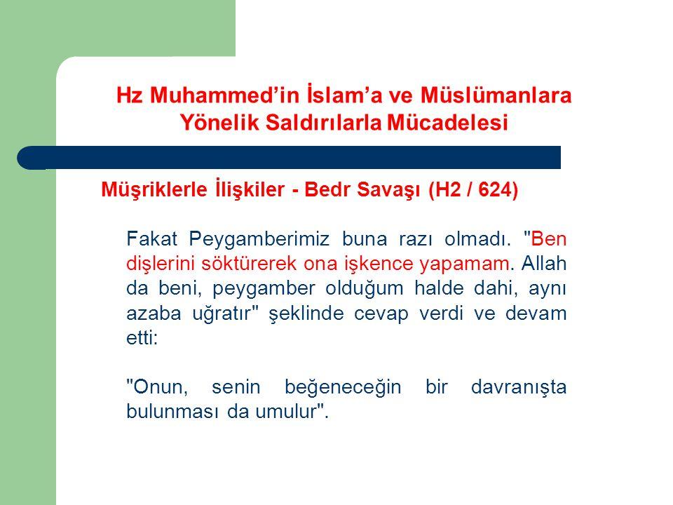 Hz Muhammed'in İslam'a ve Müslümanlara Yönelik Saldırılarla Mücadelesi Müşriklerle İlişkiler - Bedr Savaşı (H2 / 624) Fakat Peygamberimiz buna razı ol