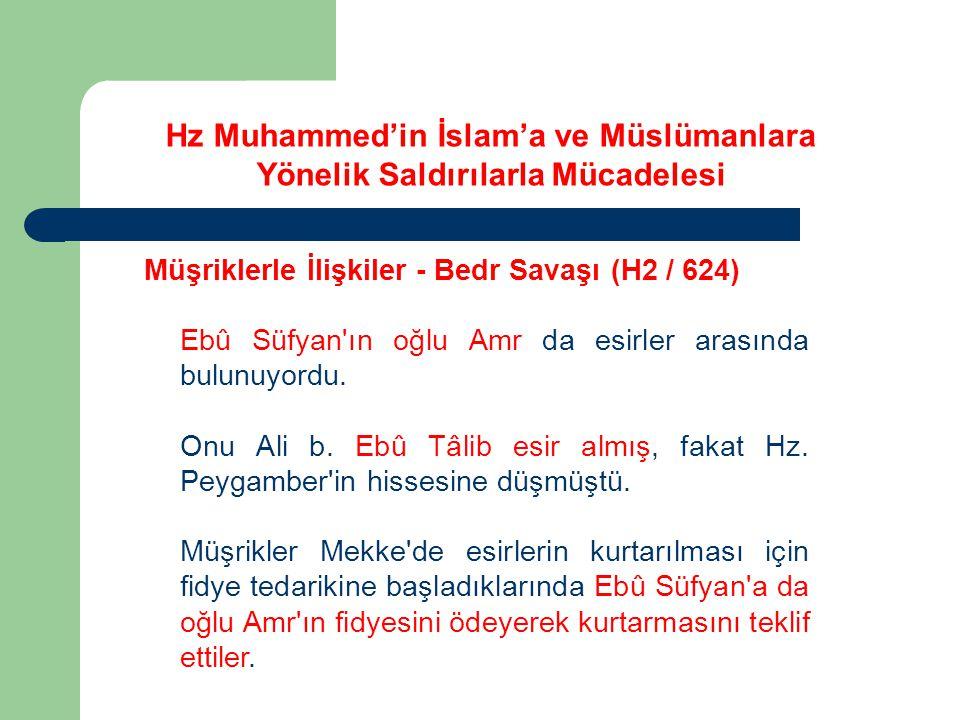 Hz Muhammed'in İslam'a ve Müslümanlara Yönelik Saldırılarla Mücadelesi Müşriklerle İlişkiler - Bedr Savaşı (H2 / 624) Ebû Süfyan'ın oğlu Amr da esirle