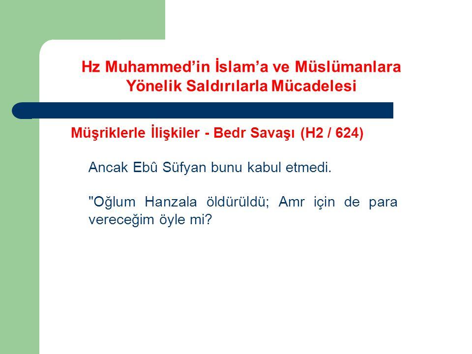 Hz Muhammed'in İslam'a ve Müslümanlara Yönelik Saldırılarla Mücadelesi Müşriklerle İlişkiler - Bedr Savaşı (H2 / 624) Ancak Ebû Süfyan bunu kabul etme
