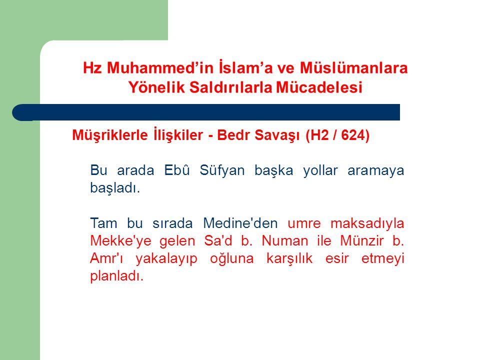Hz Muhammed'in İslam'a ve Müslümanlara Yönelik Saldırılarla Mücadelesi Müşriklerle İlişkiler - Bedr Savaşı (H2 / 624) Bu arada Ebû Süfyan başka yollar
