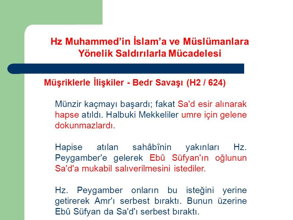 Hz Muhammed'in İslam'a ve Müslümanlara Yönelik Saldırılarla Mücadelesi Müşriklerle İlişkiler - Bedr Savaşı (H2 / 624) Münzir kaçmayı başardı; fakat Sa