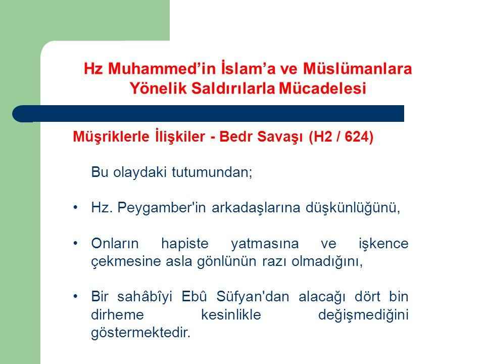 Hz Muhammed'in İslam'a ve Müslümanlara Yönelik Saldırılarla Mücadelesi Müşriklerle İlişkiler - Bedr Savaşı (H2 / 624) Bu olaydaki tutumundan; Hz. Peyg