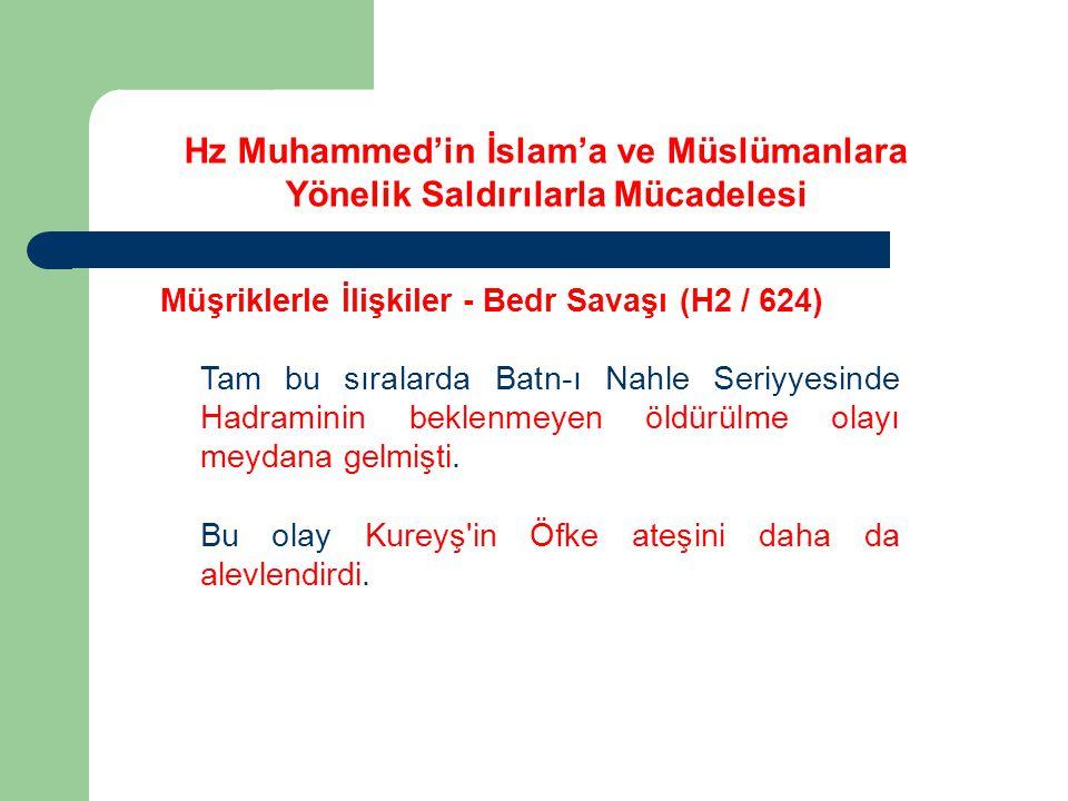 Hz Muhammed'in İslam'a ve Müslümanlara Yönelik Saldırılarla Mücadelesi Müşriklerle İlişkiler - Bedr Savaşı (H2 / 624) Tam bu sıralarda Batn-ı Nahle Se