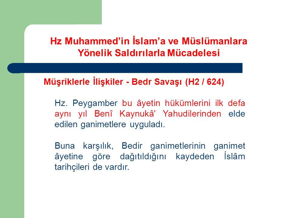 Hz Muhammed'in İslam'a ve Müslümanlara Yönelik Saldırılarla Mücadelesi Müşriklerle İlişkiler - Bedr Savaşı (H2 / 624) Hz. Peygamber bu âyetin hükümler