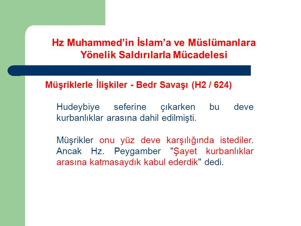 Hz Muhammed'in İslam'a ve Müslümanlara Yönelik Saldırılarla Mücadelesi Müşriklerle İlişkiler - Bedr Savaşı (H2 / 624) Hudeybiye seferine çıkarken bu d