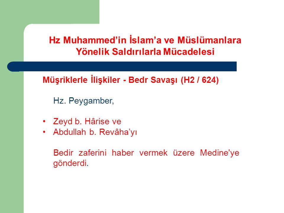 Hz Muhammed'in İslam'a ve Müslümanlara Yönelik Saldırılarla Mücadelesi Müşriklerle İlişkiler - Bedr Savaşı (H2 / 624) Hz. Peygamber, Zeyd b. Hârise ve
