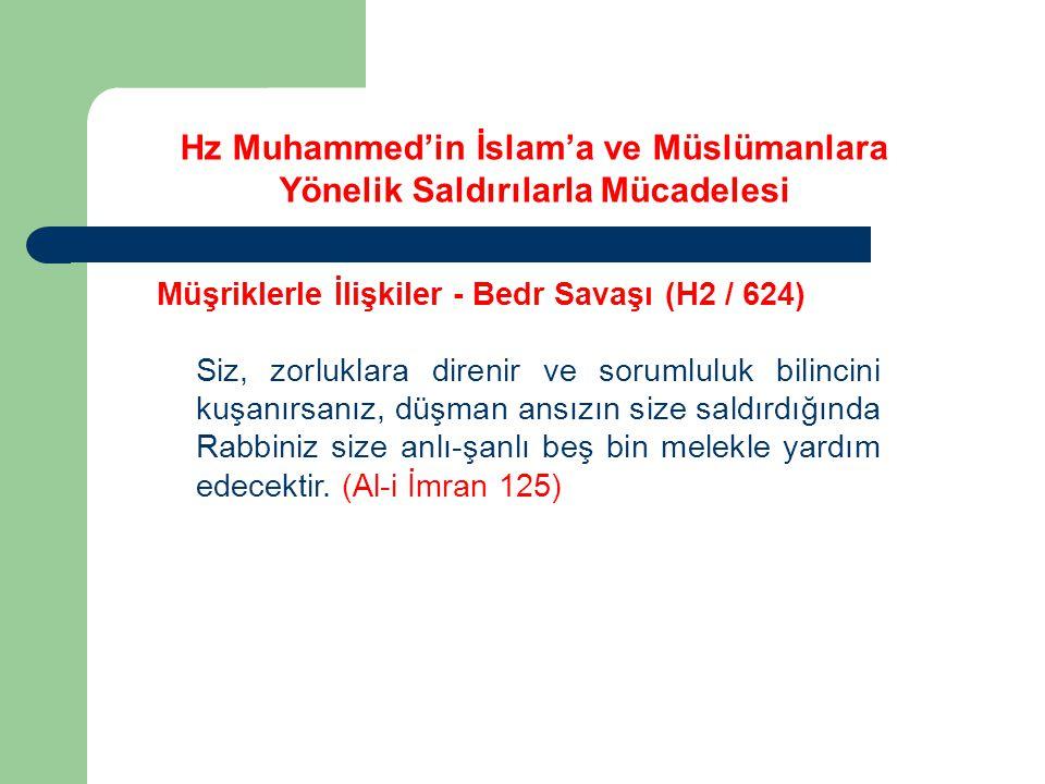 Hz Muhammed'in İslam'a ve Müslümanlara Yönelik Saldırılarla Mücadelesi Müşriklerle İlişkiler - Bedr Savaşı (H2 / 624) Siz, zorluklara direnir ve sorum