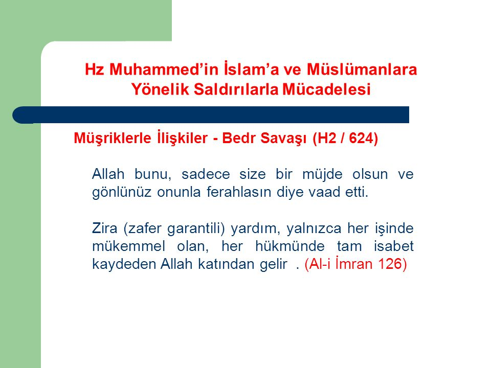 Hz Muhammed'in İslam'a ve Müslümanlara Yönelik Saldırılarla Mücadelesi Müşriklerle İlişkiler - Bedr Savaşı (H2 / 624) Allah bunu, sadece size bir müjd