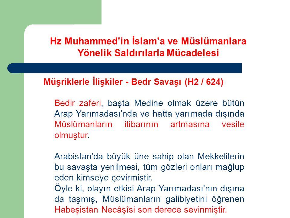 Hz Muhammed'in İslam'a ve Müslümanlara Yönelik Saldırılarla Mücadelesi Müşriklerle İlişkiler - Bedr Savaşı (H2 / 624) Bedir zaferi, başta Medine olmak