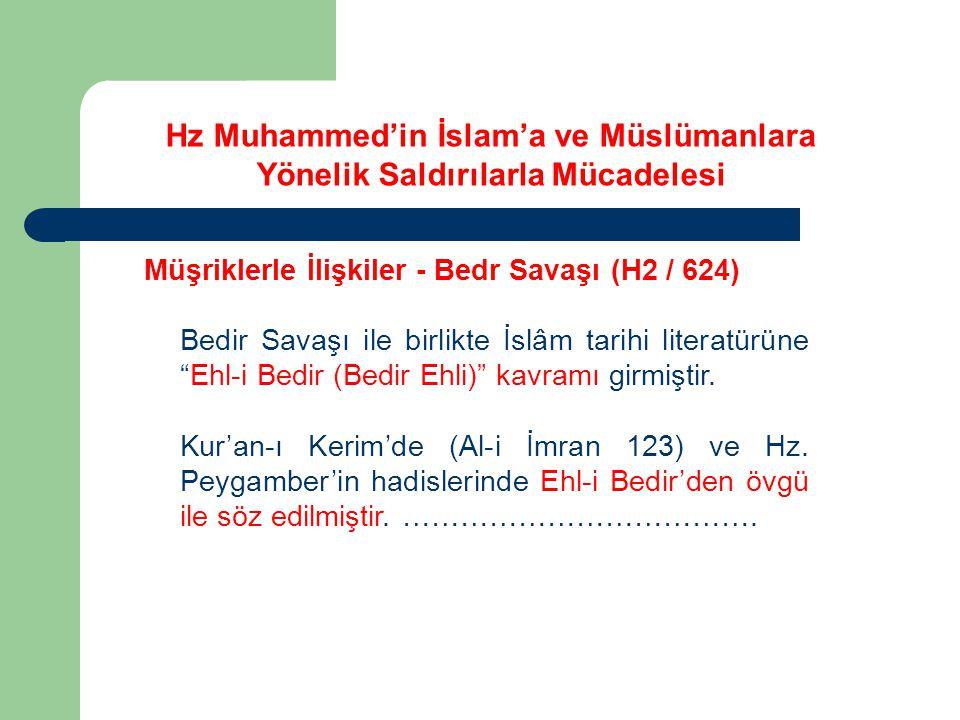 Hz Muhammed'in İslam'a ve Müslümanlara Yönelik Saldırılarla Mücadelesi Müşriklerle İlişkiler - Bedr Savaşı (H2 / 624) Bedir Savaşı ile birlikte İslâm