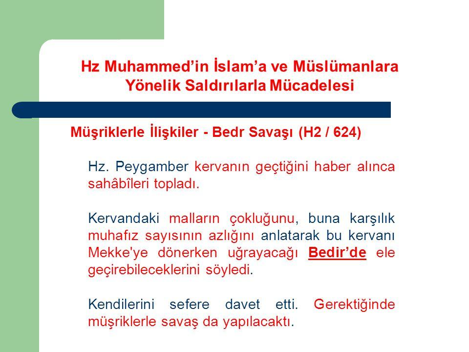 Hz Muhammed'in İslam'a ve Müslümanlara Yönelik Saldırılarla Mücadelesi Müşriklerle İlişkiler - Bedr Savaşı (H2 / 624) Hz. Peygamber kervanın geçtiğini