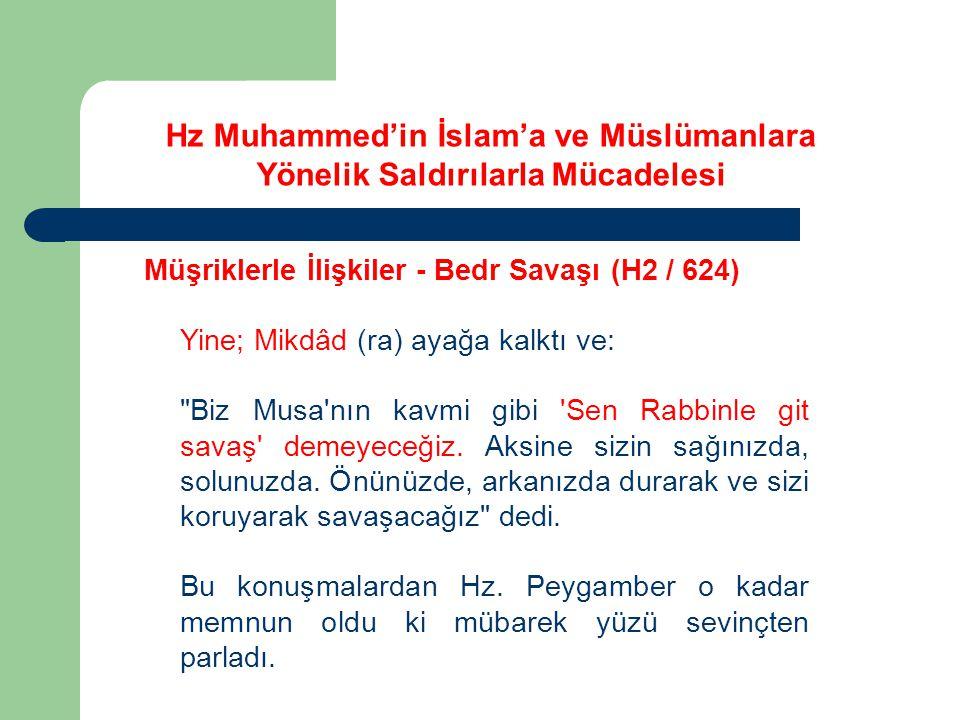 Hz Muhammed'in İslam'a ve Müslümanlara Yönelik Saldırılarla Mücadelesi Müşriklerle İlişkiler - Bedr Savaşı (H2 / 624) Yine; Mikdâd (ra) ayağa kalktı v