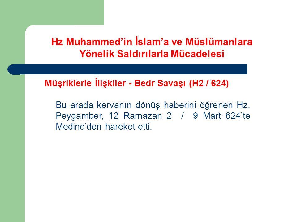 Hz Muhammed'in İslam'a ve Müslümanlara Yönelik Saldırılarla Mücadelesi Müşriklerle İlişkiler - Bedr Savaşı (H2 / 624) Bu arada kervanın dönüş haberini