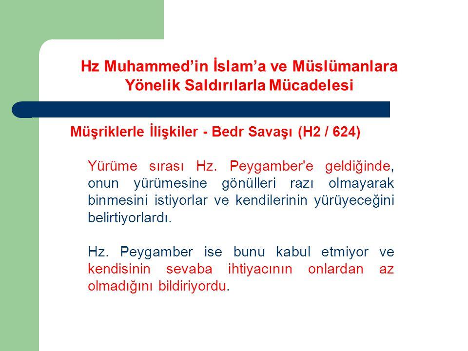 Hz Muhammed'in İslam'a ve Müslümanlara Yönelik Saldırılarla Mücadelesi Müşriklerle İlişkiler - Bedr Savaşı (H2 / 624) Yürüme sırası Hz. Peygamber'e ge