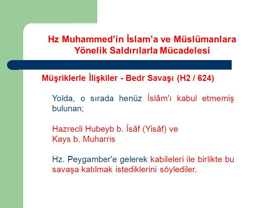 Hz Muhammed'in İslam'a ve Müslümanlara Yönelik Saldırılarla Mücadelesi Müşriklerle İlişkiler - Bedr Savaşı (H2 / 624) Yolda, o sırada henüz İslâm'ı ka