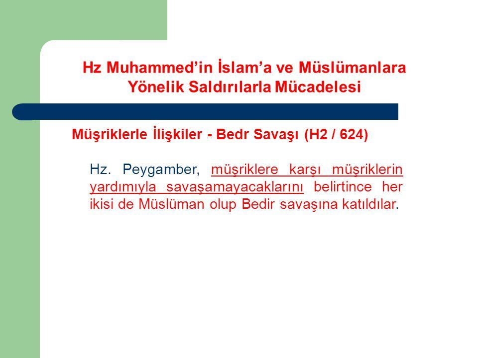 Hz Muhammed'in İslam'a ve Müslümanlara Yönelik Saldırılarla Mücadelesi Müşriklerle İlişkiler - Bedr Savaşı (H2 / 624) Hz. Peygamber, müşriklere karşı