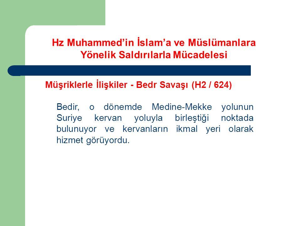 Hz Muhammed'in İslam'a ve Müslümanlara Yönelik Saldırılarla Mücadelesi Müşriklerle İlişkiler - Bedr Savaşı (H2 / 624) Bedir, o dönemde Medine-Mekke yo