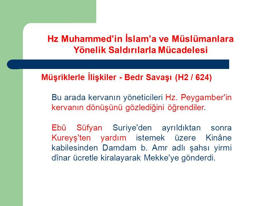 Hz Muhammed'in İslam'a ve Müslümanlara Yönelik Saldırılarla Mücadelesi Müşriklerle İlişkiler - Bedr Savaşı (H2 / 624) Bu arada kervanın yöneticileri H