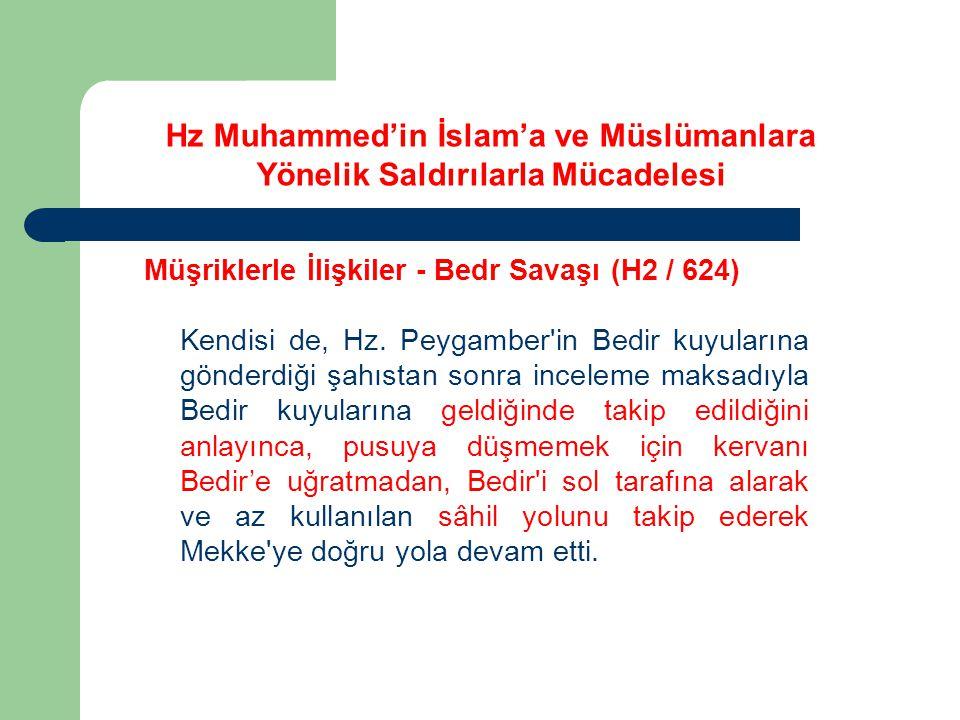 Hz Muhammed'in İslam'a ve Müslümanlara Yönelik Saldırılarla Mücadelesi Müşriklerle İlişkiler - Bedr Savaşı (H2 / 624) Kendisi de, Hz. Peygamber'in Bed