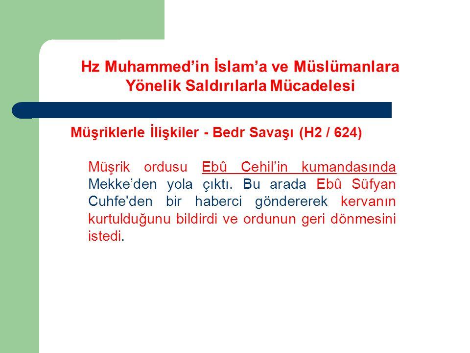 Hz Muhammed'in İslam'a ve Müslümanlara Yönelik Saldırılarla Mücadelesi Müşriklerle İlişkiler - Bedr Savaşı (H2 / 624) Müşrik ordusu Ebû Cehil'in kuman