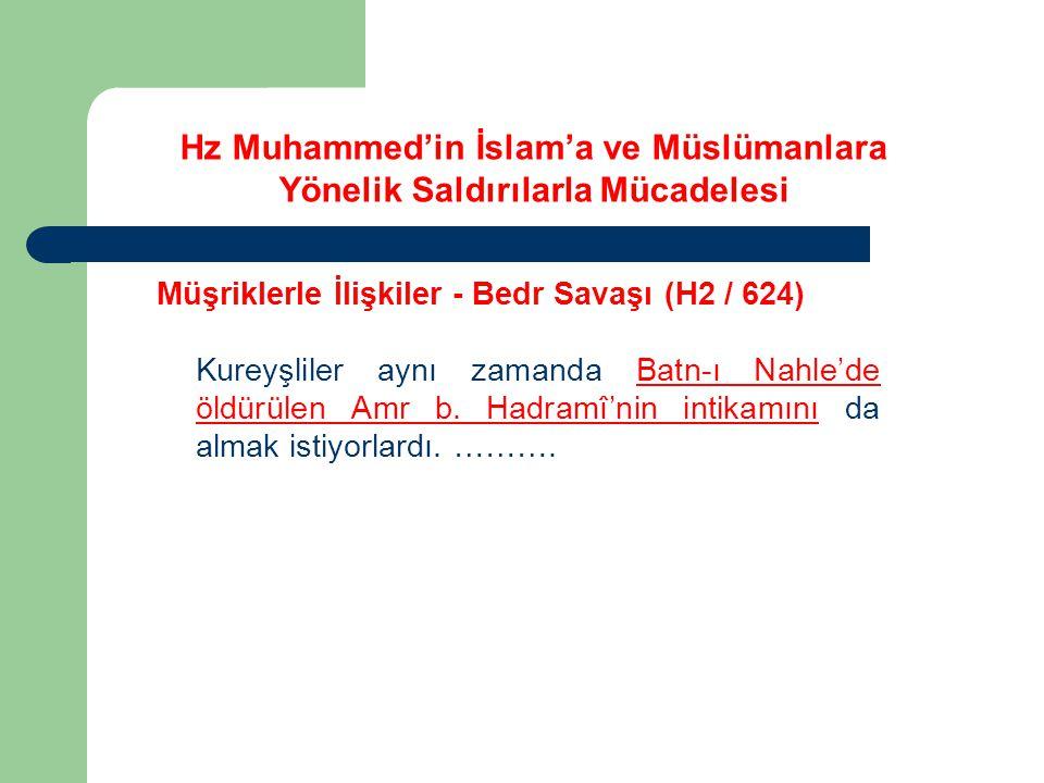 Hz Muhammed'in İslam'a ve Müslümanlara Yönelik Saldırılarla Mücadelesi Müşriklerle İlişkiler - Bedr Savaşı (H2 / 624) Kureyşliler aynı zamanda Batn-ı