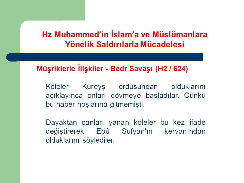 Hz Muhammed'in İslam'a ve Müslümanlara Yönelik Saldırılarla Mücadelesi Müşriklerle İlişkiler - Bedr Savaşı (H2 / 624) Köleler Kureyş ordusundan oldukl