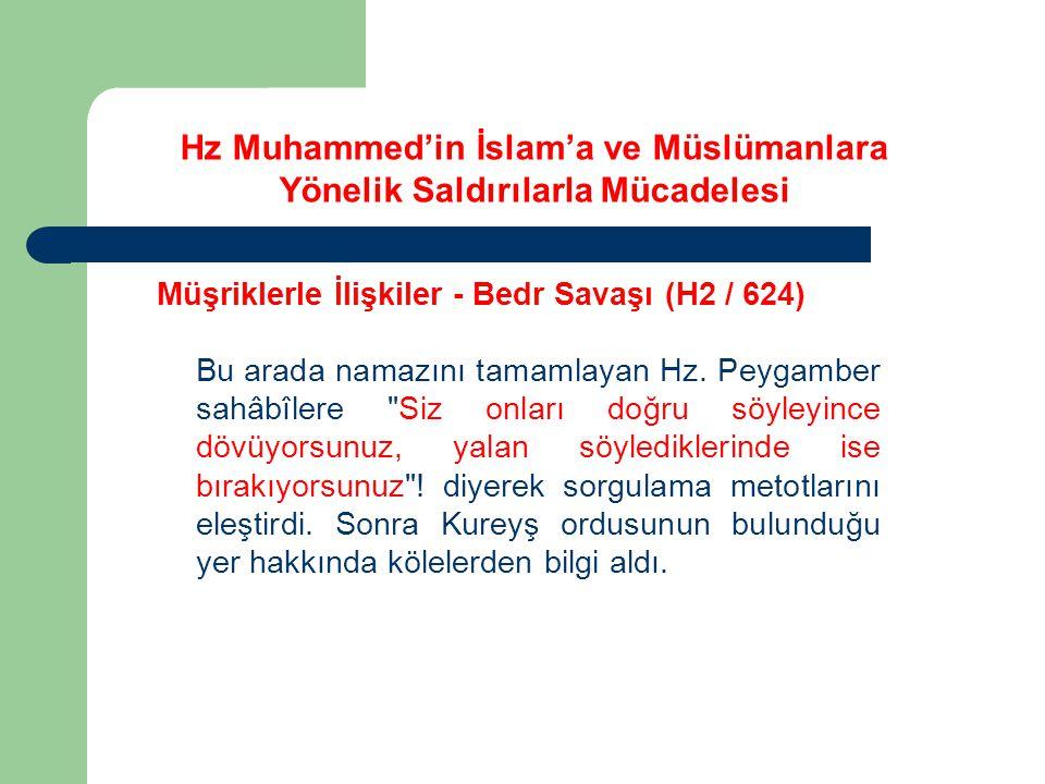 Hz Muhammed'in İslam'a ve Müslümanlara Yönelik Saldırılarla Mücadelesi Müşriklerle İlişkiler - Bedr Savaşı (H2 / 624) Bu arada namazını tamamlayan Hz.