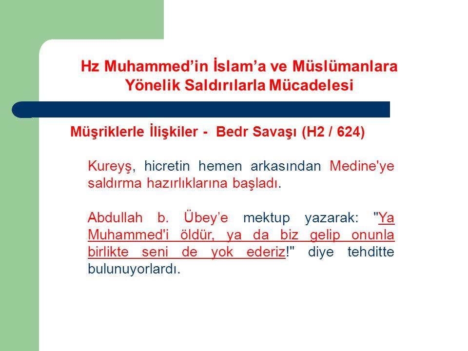 Hz Muhammed'in İslam'a ve Müslümanlara Yönelik Saldırılarla Mücadelesi Müşriklerle İlişkiler - Bedr Savaşı (H2 / 624) Kureyş in küçük çapta ve az sayıda insandan oluşan birlikleri, Medine çevresini dolaşıyor ve şehri her an kontrol altında tutuyordu.