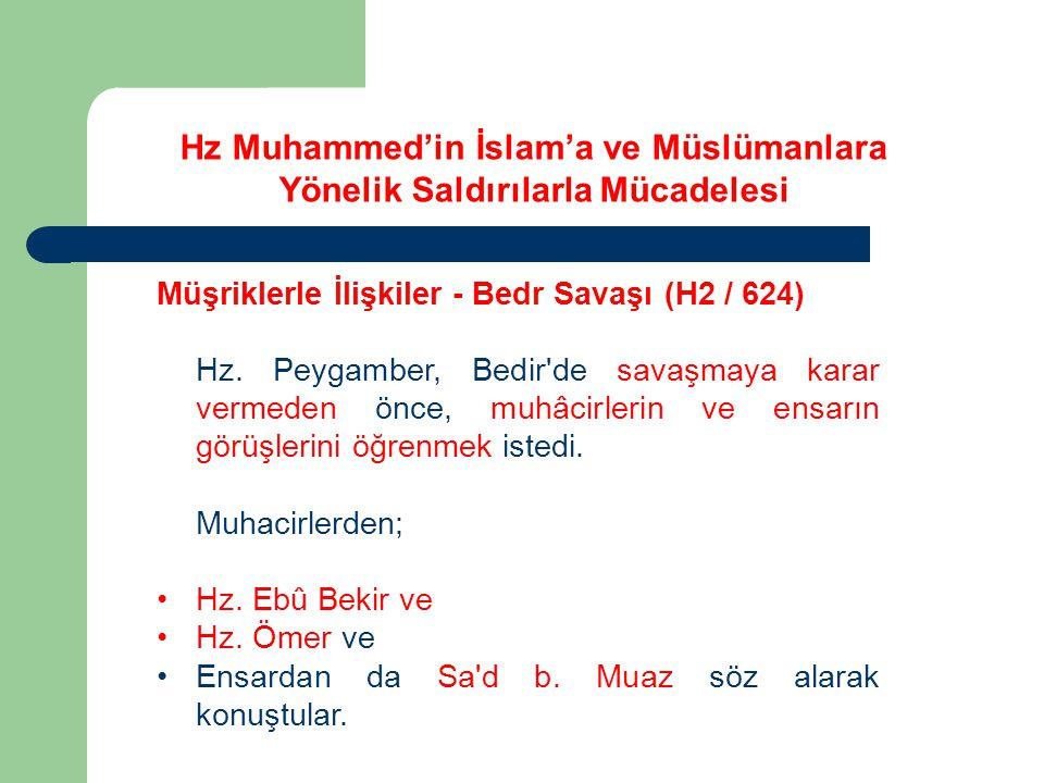 Hz Muhammed'in İslam'a ve Müslümanlara Yönelik Saldırılarla Mücadelesi Müşriklerle İlişkiler - Bedr Savaşı (H2 / 624) Hz. Peygamber, Bedir'de savaşmay