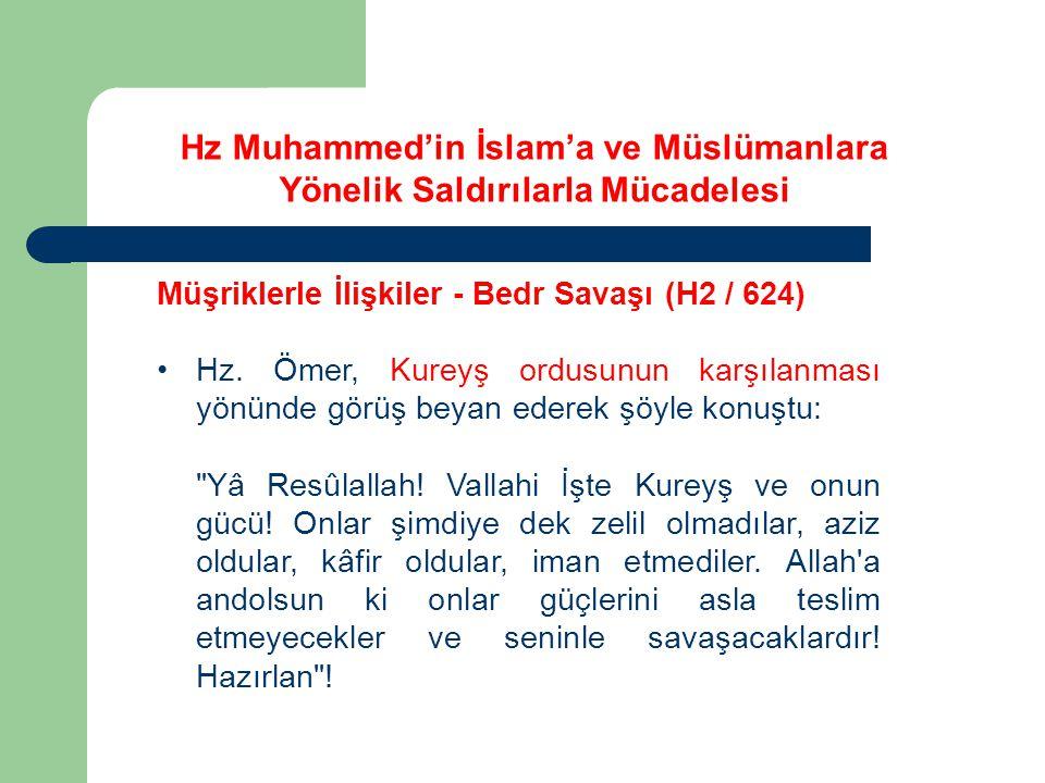 Hz Muhammed'in İslam'a ve Müslümanlara Yönelik Saldırılarla Mücadelesi Müşriklerle İlişkiler - Bedr Savaşı (H2 / 624) Hz. Ömer, Kureyş ordusunun karşı