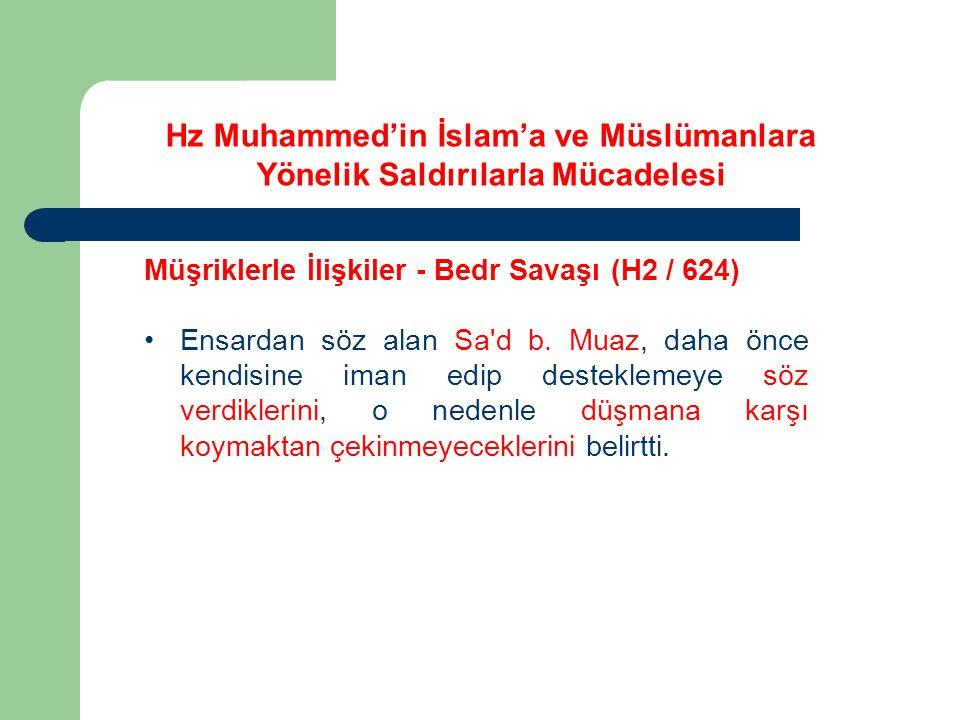 Hz Muhammed'in İslam'a ve Müslümanlara Yönelik Saldırılarla Mücadelesi Müşriklerle İlişkiler - Bedr Savaşı (H2 / 624) Ensardan söz alan Sa'd b. Muaz,