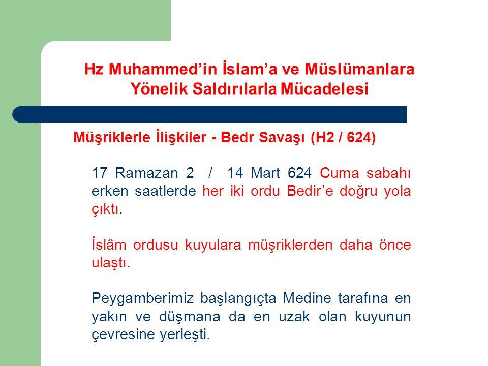 Hz Muhammed'in İslam'a ve Müslümanlara Yönelik Saldırılarla Mücadelesi Müşriklerle İlişkiler - Bedr Savaşı (H2 / 624) 17 Ramazan 2 / 14 Mart 624 Cuma