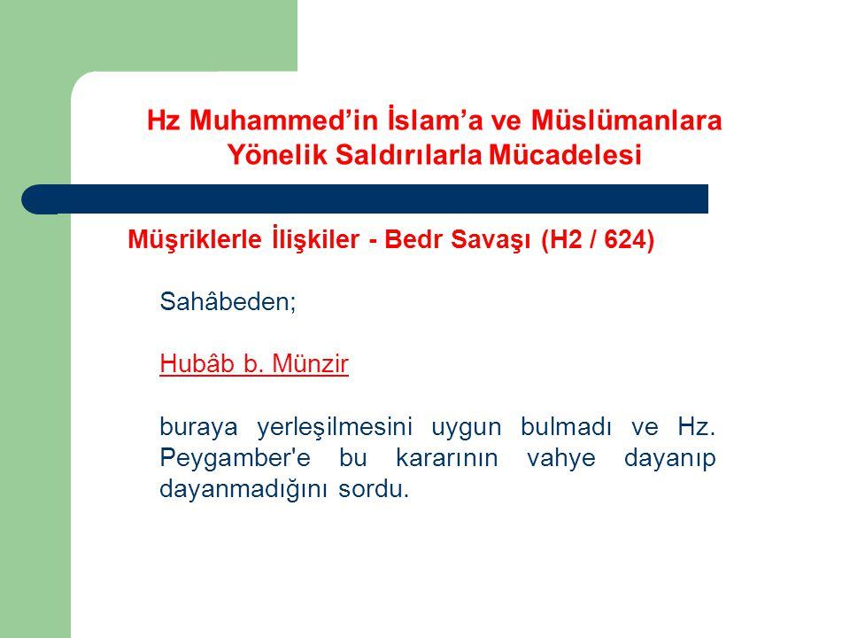 Hz Muhammed'in İslam'a ve Müslümanlara Yönelik Saldırılarla Mücadelesi Müşriklerle İlişkiler - Bedr Savaşı (H2 / 624) Sahâbeden; Hubâb b. Münzir buray