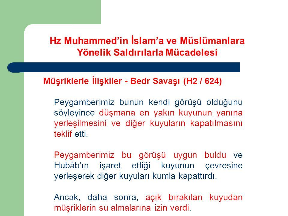 Hz Muhammed'in İslam'a ve Müslümanlara Yönelik Saldırılarla Mücadelesi Müşriklerle İlişkiler - Bedr Savaşı (H2 / 624) Peygamberimiz bunun kendi görüşü