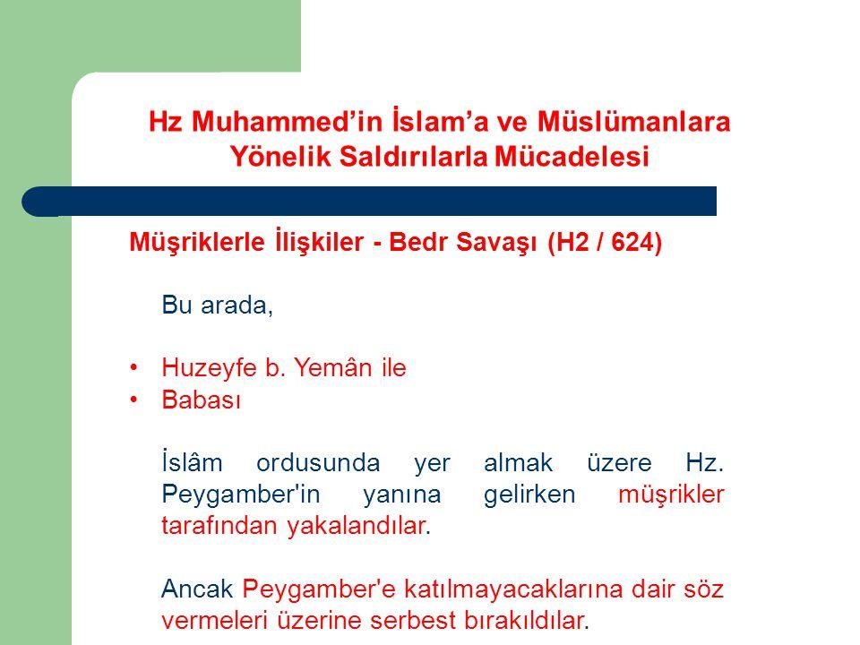 Hz Muhammed'in İslam'a ve Müslümanlara Yönelik Saldırılarla Mücadelesi Müşriklerle İlişkiler - Bedr Savaşı (H2 / 624) Bu arada, Huzeyfe b. Yemân ile B