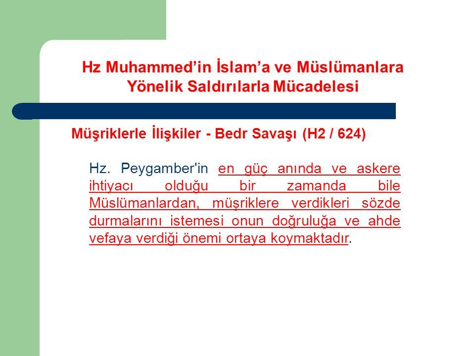 Hz Muhammed'in İslam'a ve Müslümanlara Yönelik Saldırılarla Mücadelesi Müşriklerle İlişkiler - Bedr Savaşı (H2 / 624) Hz. Peygamber'in en güç anında v