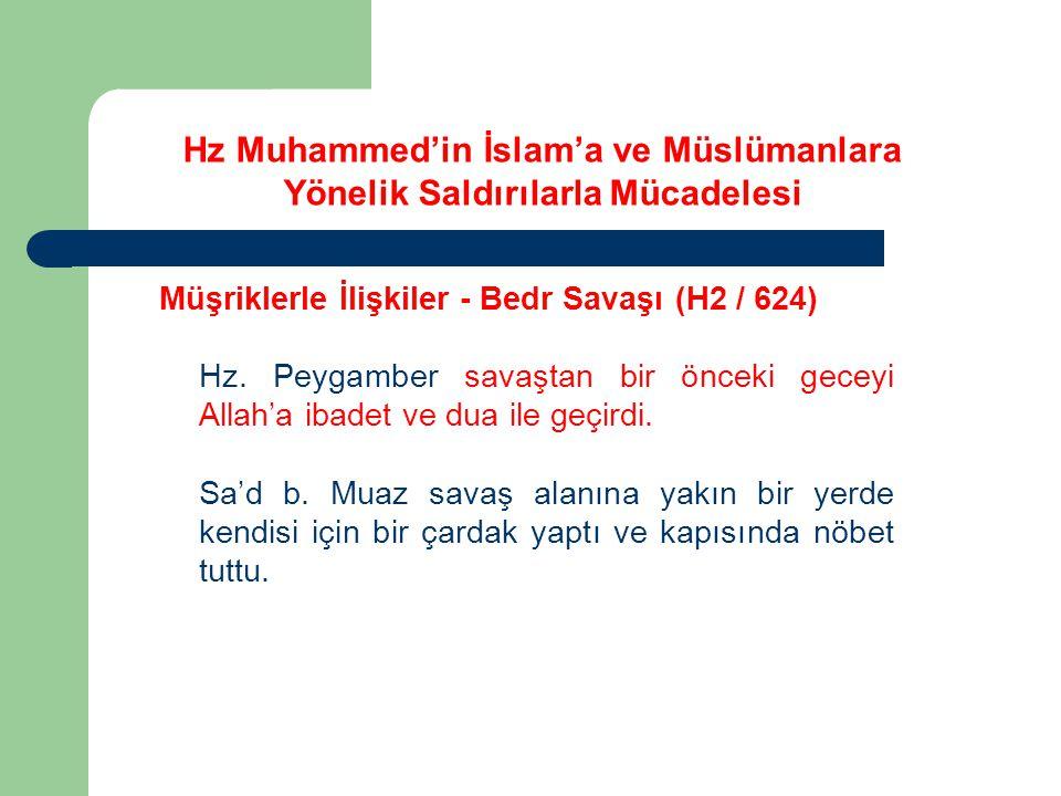 Hz Muhammed'in İslam'a ve Müslümanlara Yönelik Saldırılarla Mücadelesi Müşriklerle İlişkiler - Bedr Savaşı (H2 / 624) Hz. Peygamber savaştan bir öncek