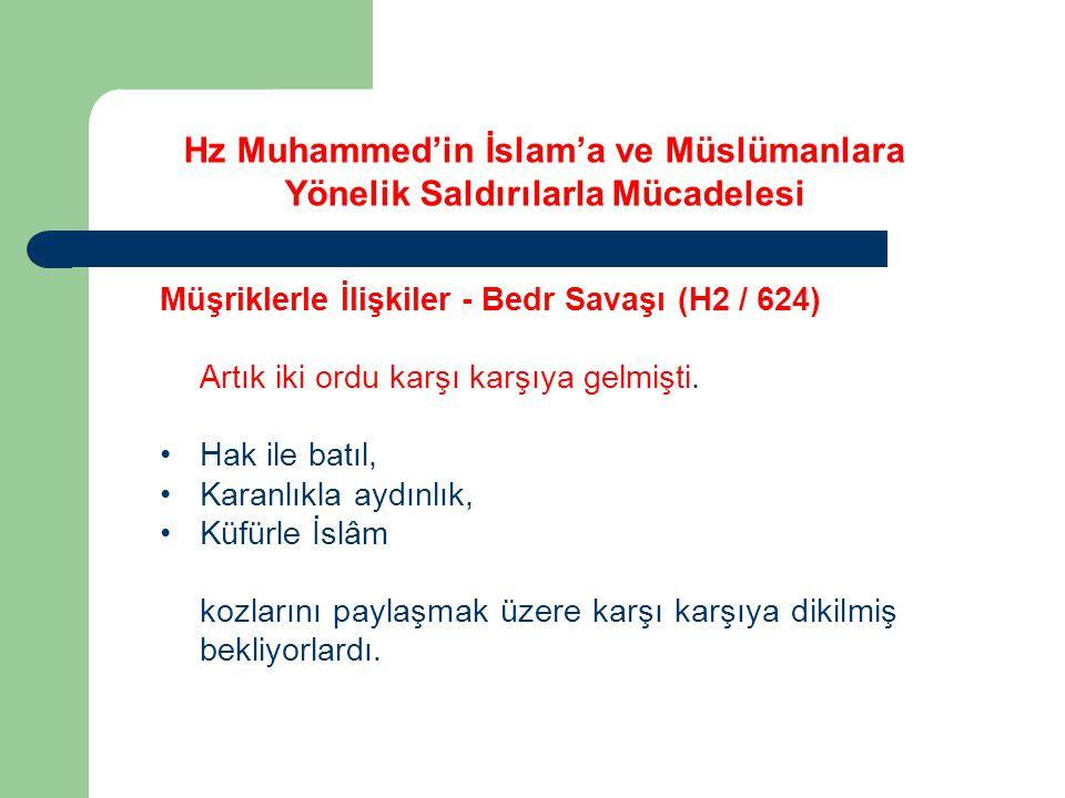 Hz Muhammed'in İslam'a ve Müslümanlara Yönelik Saldırılarla Mücadelesi Müşriklerle İlişkiler - Bedr Savaşı (H2 / 624) Artık iki ordu karşı karşıya gel