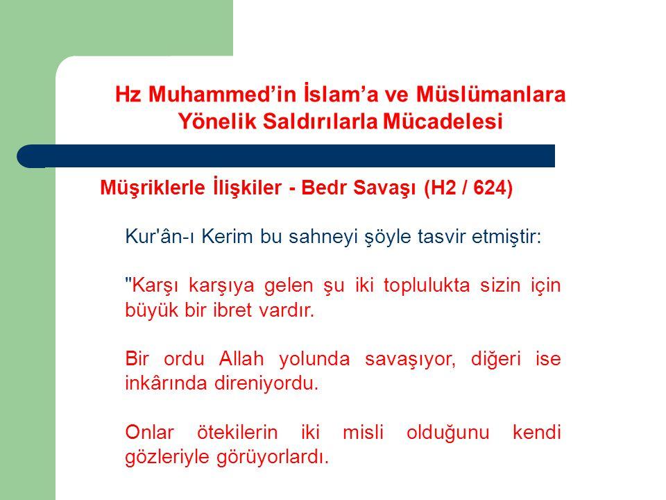Hz Muhammed'in İslam'a ve Müslümanlara Yönelik Saldırılarla Mücadelesi Müşriklerle İlişkiler - Bedr Savaşı (H2 / 624) Kur'ân-ı Kerim bu sahneyi şöyle