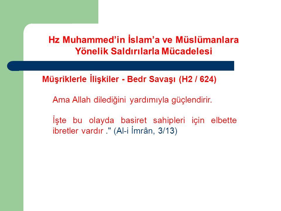 Hz Muhammed'in İslam'a ve Müslümanlara Yönelik Saldırılarla Mücadelesi Müşriklerle İlişkiler - Bedr Savaşı (H2 / 624) Ama Allah dilediğini yardımıyla