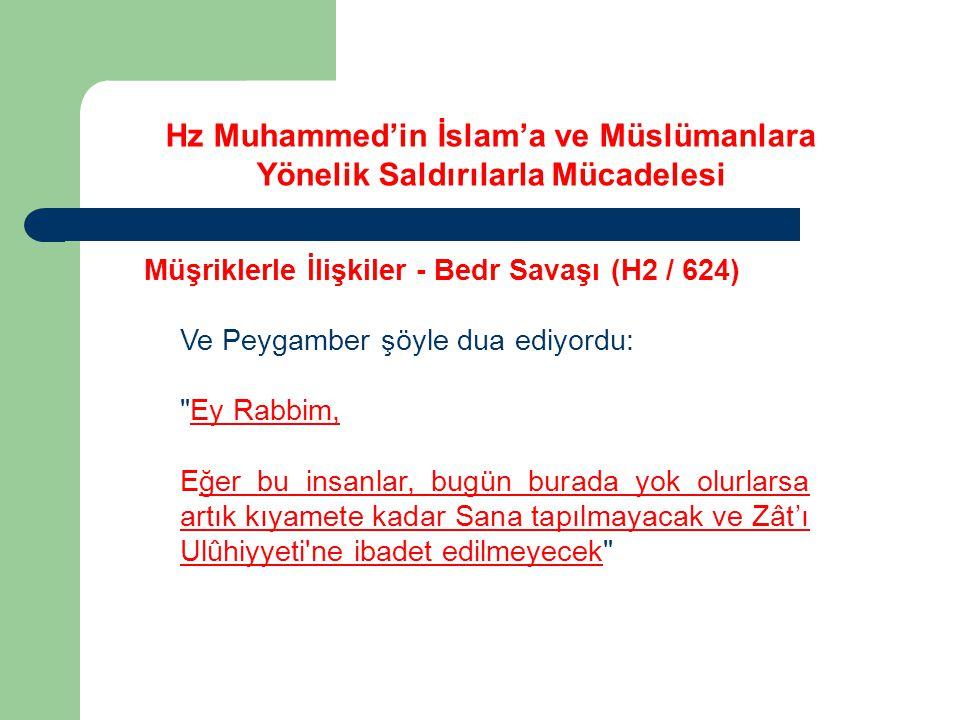 Hz Muhammed'in İslam'a ve Müslümanlara Yönelik Saldırılarla Mücadelesi Müşriklerle İlişkiler - Bedr Savaşı (H2 / 624) Ve Peygamber şöyle dua ediyordu: