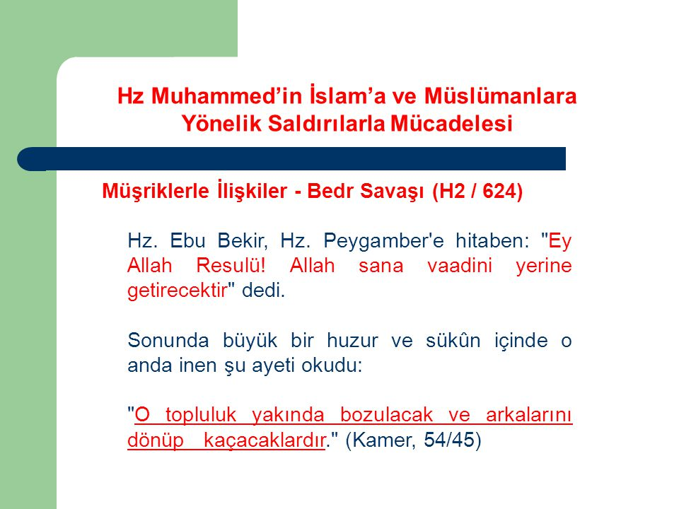 Hz Muhammed'in İslam'a ve Müslümanlara Yönelik Saldırılarla Mücadelesi Müşriklerle İlişkiler - Bedr Savaşı (H2 / 624) Hz. Ebu Bekir, Hz. Peygamber'e h