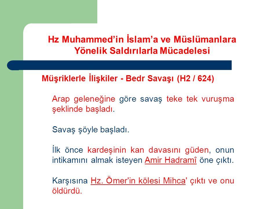 Hz Muhammed'in İslam'a ve Müslümanlara Yönelik Saldırılarla Mücadelesi Müşriklerle İlişkiler - Bedr Savaşı (H2 / 624) Arap geleneğine göre savaş teke