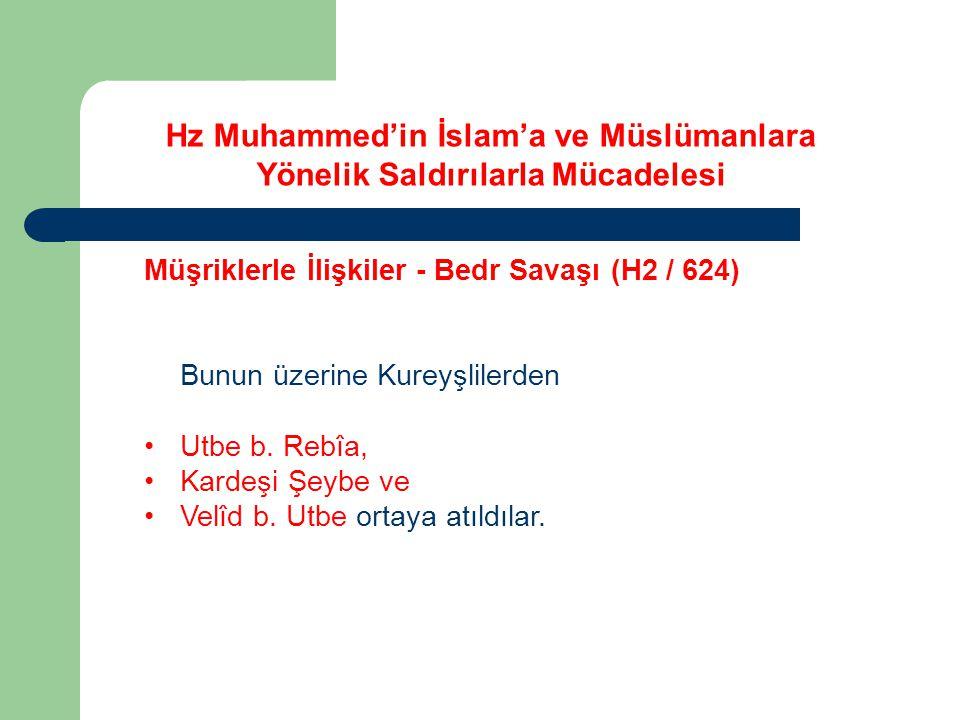 Hz Muhammed'in İslam'a ve Müslümanlara Yönelik Saldırılarla Mücadelesi Müşriklerle İlişkiler - Bedr Savaşı (H2 / 624) Bunun üzerine Kureyşlilerden Utb